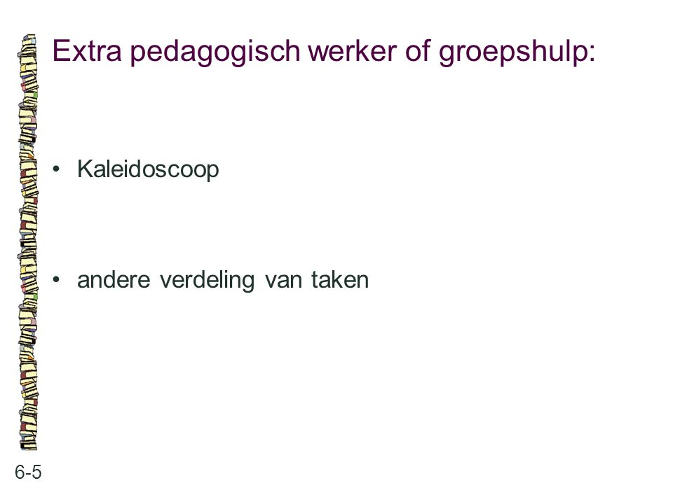 Extra pedagogisch werker of groepshulp:
