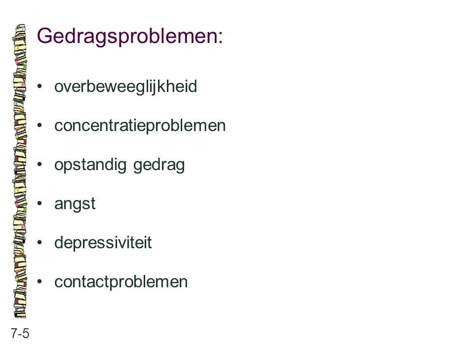 Gedragsproblemen: • overbeweeglijkheid • concentratieproblemen