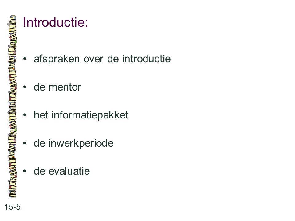 Introductie: • afspraken over de introductie • de mentor