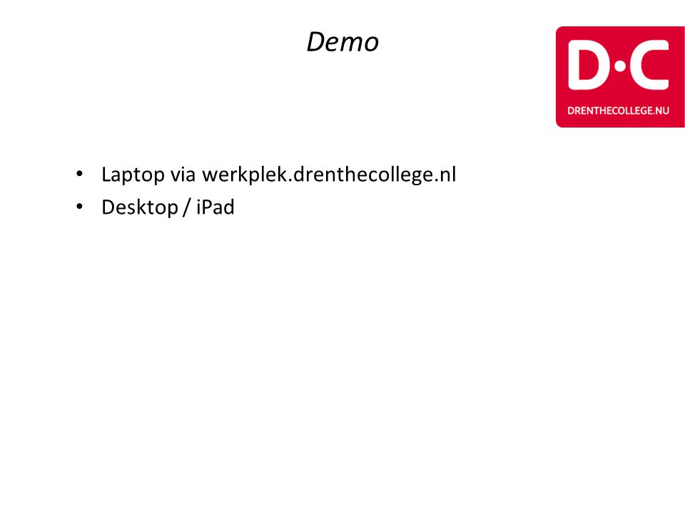 Demo Laptop via werkplek.drenthecollege.nl Desktop / iPad