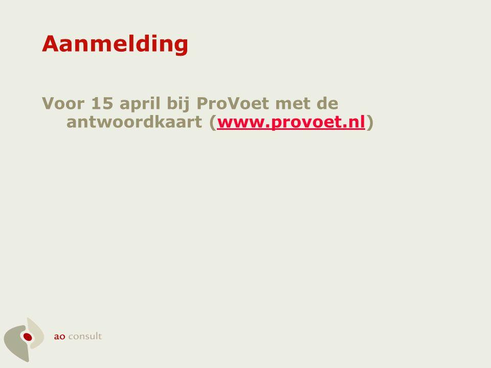 Aanmelding Voor 15 april bij ProVoet met de antwoordkaart (www.provoet.nl)