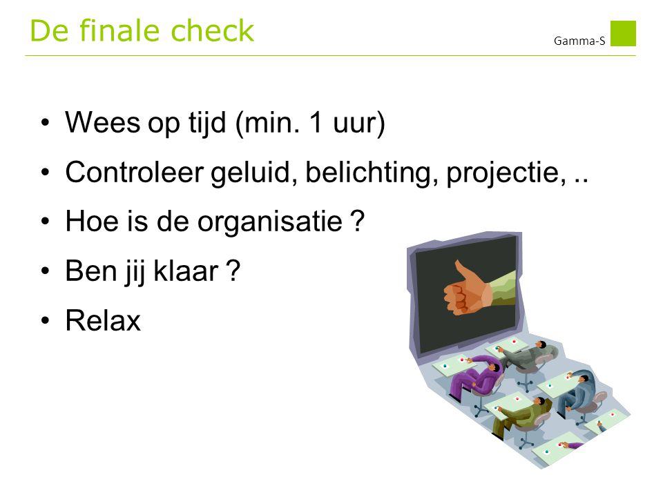 De finale check Wees op tijd (min. 1 uur) Controleer geluid, belichting, projectie, .. Hoe is de organisatie