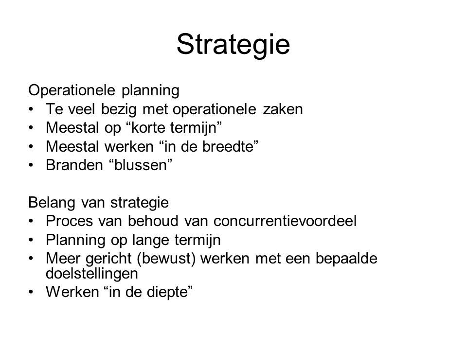 Strategie Operationele planning Te veel bezig met operationele zaken