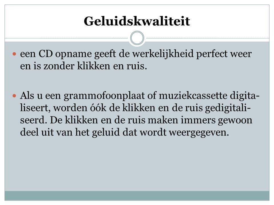 Geluidskwaliteit een CD opname geeft de werkelijkheid perfect weer en is zonder klikken en ruis.