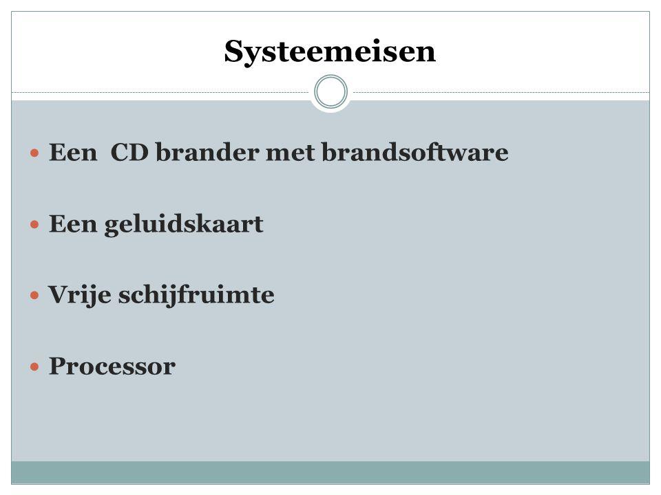 Systeemeisen Een CD brander met brandsoftware Een geluidskaart