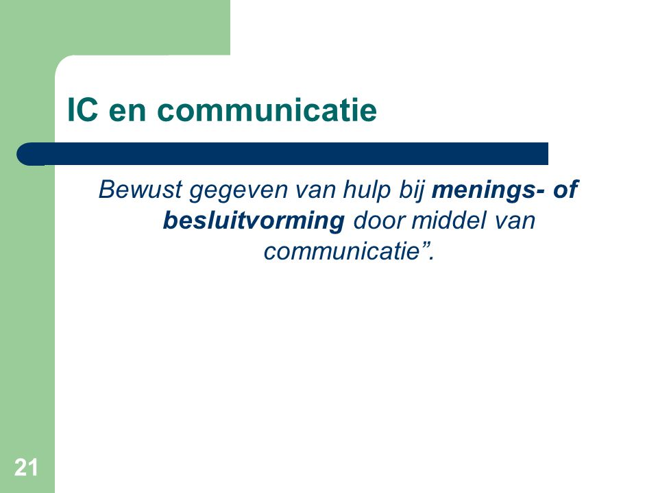 IC en communicatie Bewust gegeven van hulp bij menings- of besluitvorming door middel van communicatie .