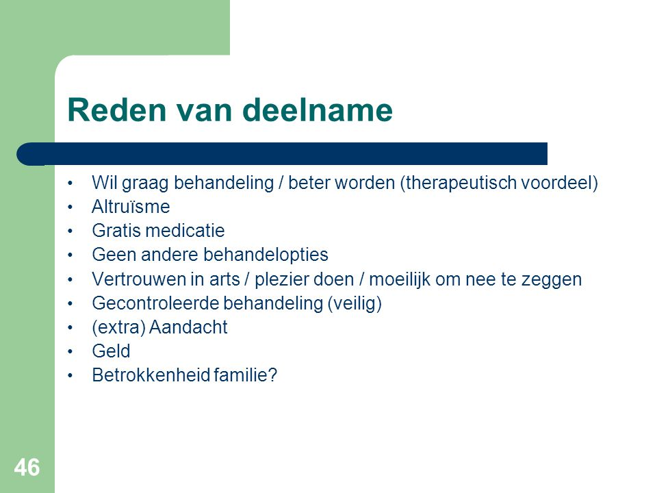 Reden van deelname Wil graag behandeling / beter worden (therapeutisch voordeel) Altruïsme. Gratis medicatie.