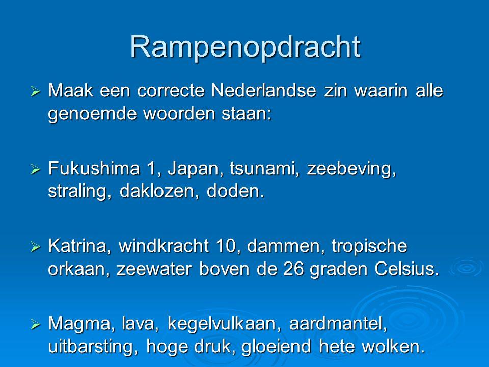 Rampenopdracht Maak een correcte Nederlandse zin waarin alle genoemde woorden staan: