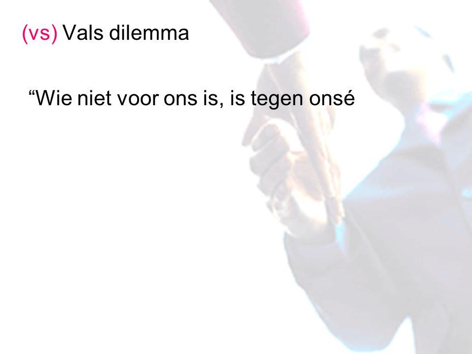 (vs) Vals dilemma Wie niet voor ons is, is tegen onsé