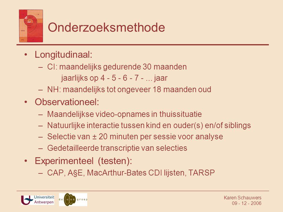 Onderzoeksmethode Longitudinaal: Observationeel:
