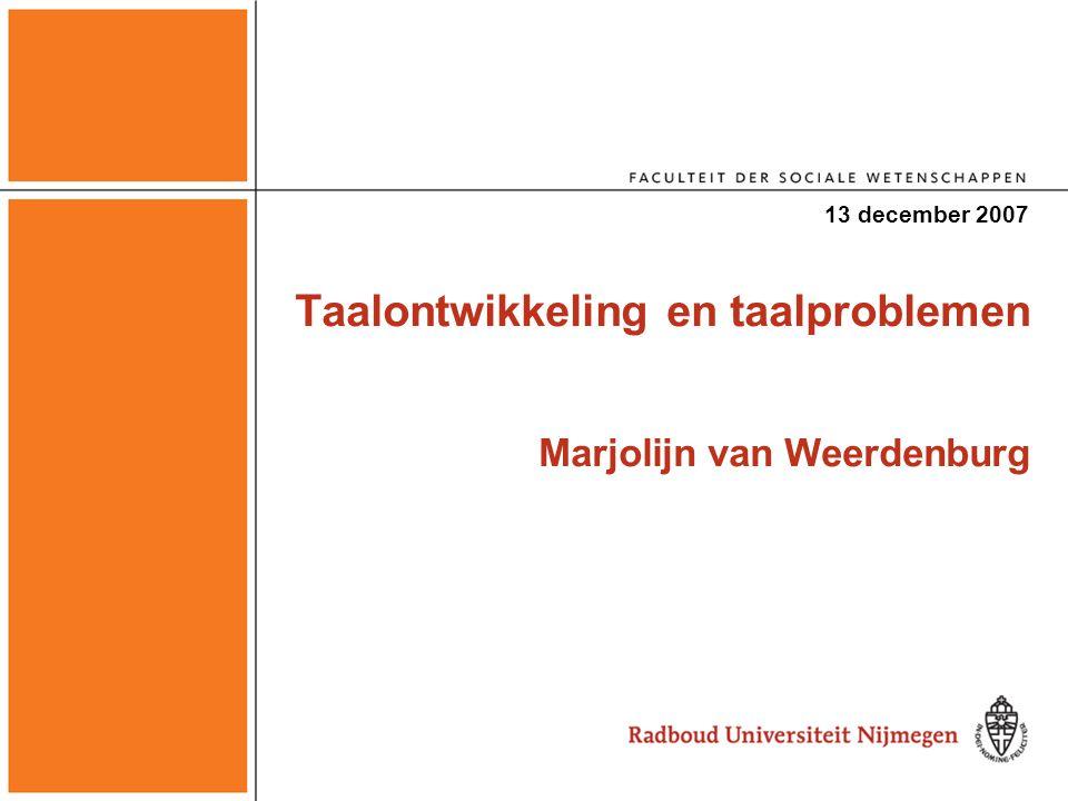 Taalontwikkeling en taalproblemen Marjolijn van Weerdenburg
