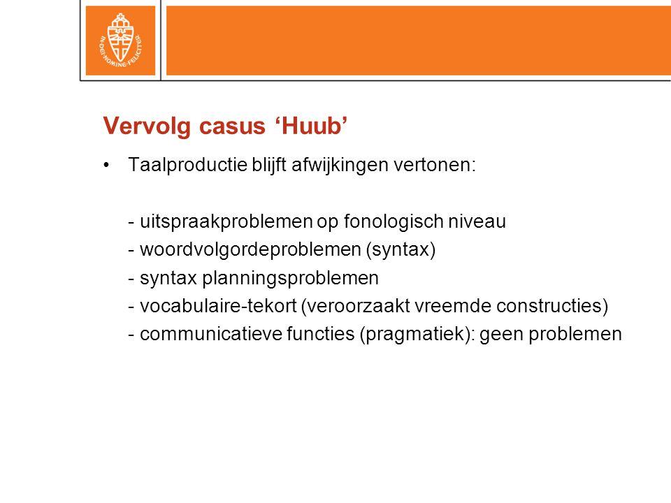 Vervolg casus 'Huub' Taalproductie blijft afwijkingen vertonen: