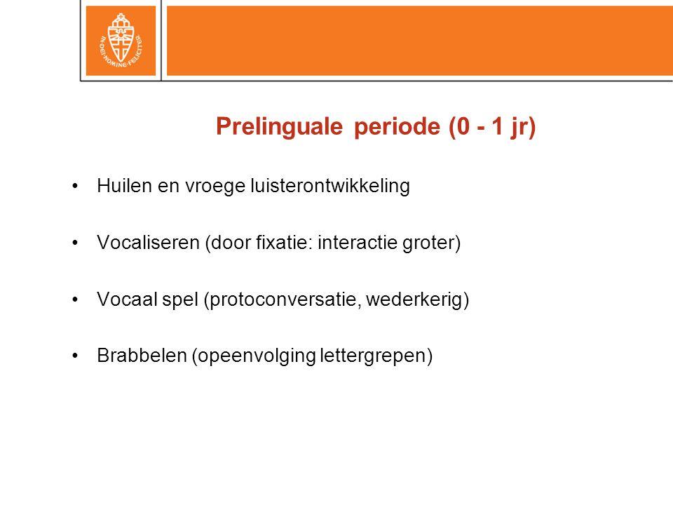 Prelinguale periode (0 - 1 jr)