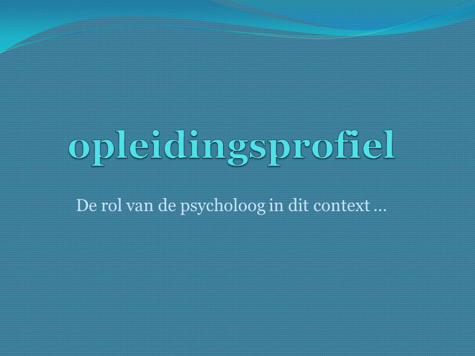 De rol van de psycholoog in dit context …