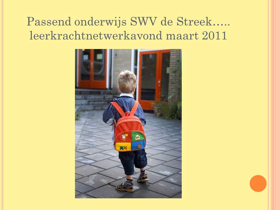 Passend onderwijs SWV de Streek….. leerkrachtnetwerkavond maart 2011