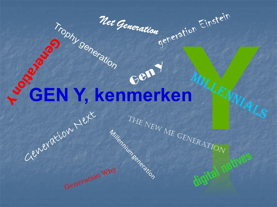 Y GEN Y, kenmerken generation Einstein Millennials digital natives