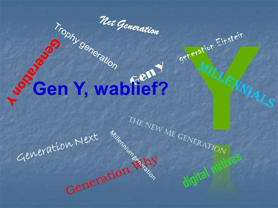 Y Gen Y, wablief Millennials digital natives Net Generation