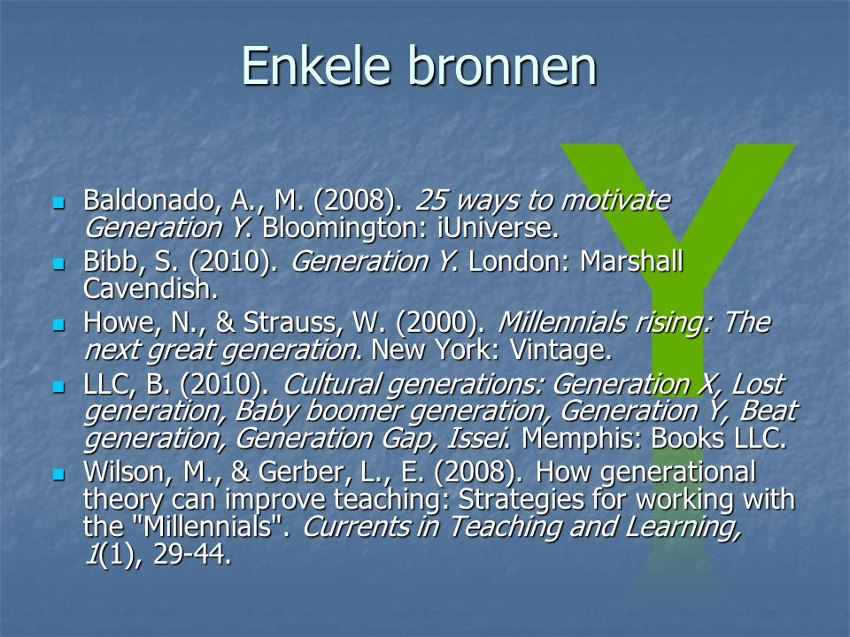 Enkele bronnen Baldonado, A., M. (2008). 25 ways to motivate Generation Y. Bloomington: iUniverse.