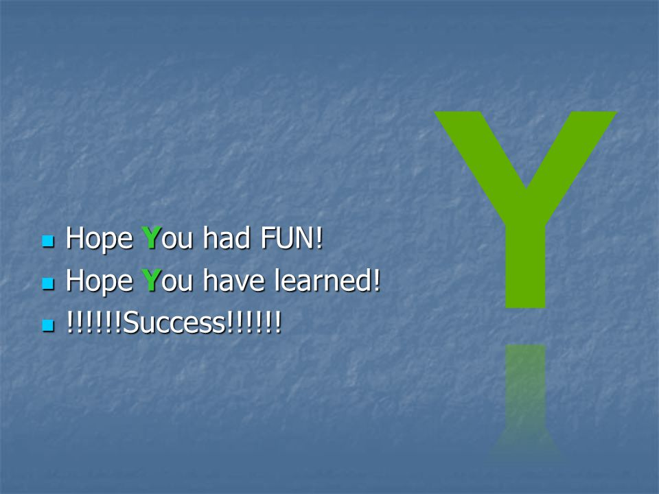 Hope You had FUN! Hope You have learned! !!!!!!Success!!!!!!