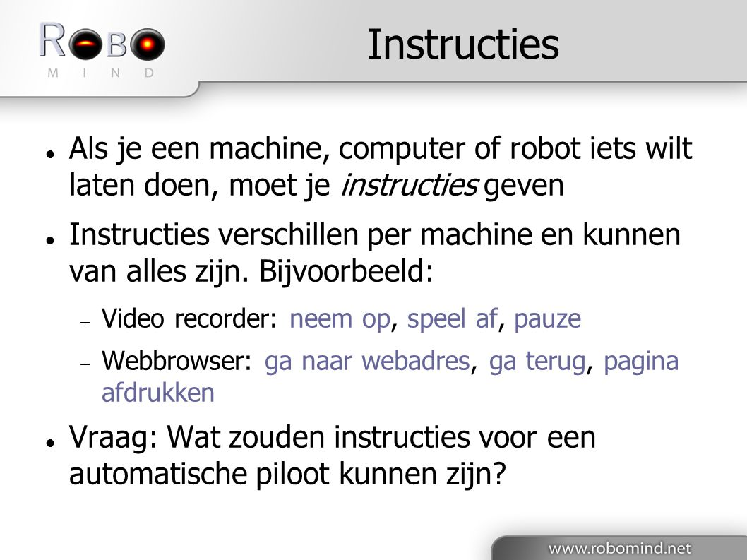 Instructies Als je een machine, computer of robot iets wilt laten doen, moet je instructies geven.