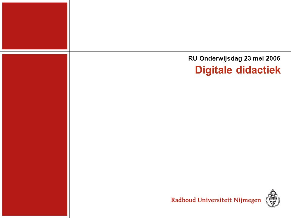 RU Onderwijsdag 23 mei 2006 Digitale didactiek