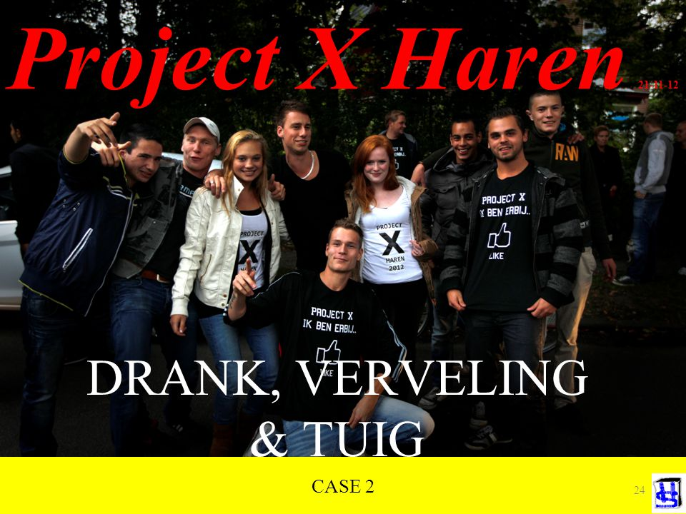 Project X Haren 21-11-12 DRANK, VERVELING & TUIG CASE 2 24 24
