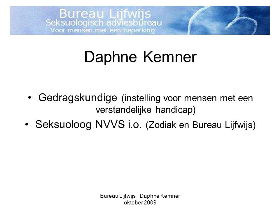 Daphne Kemner Gedragskundige (instelling voor mensen met een verstandelijke handicap) Seksuoloog NVVS i.o. (Zodiak en Bureau Lijfwijs)
