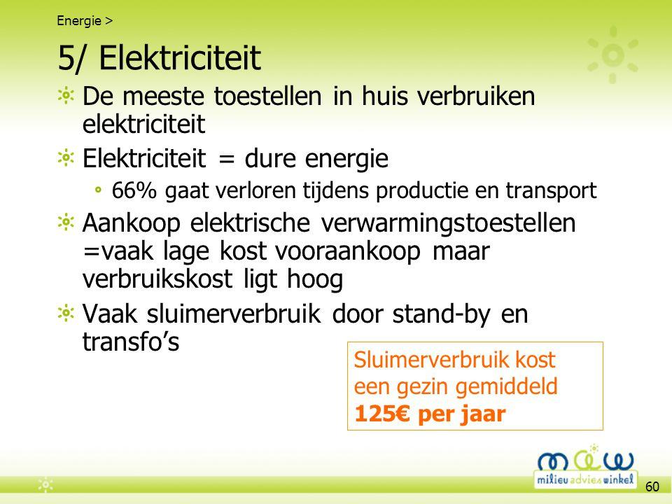 5/ Elektriciteit De meeste toestellen in huis verbruiken elektriciteit