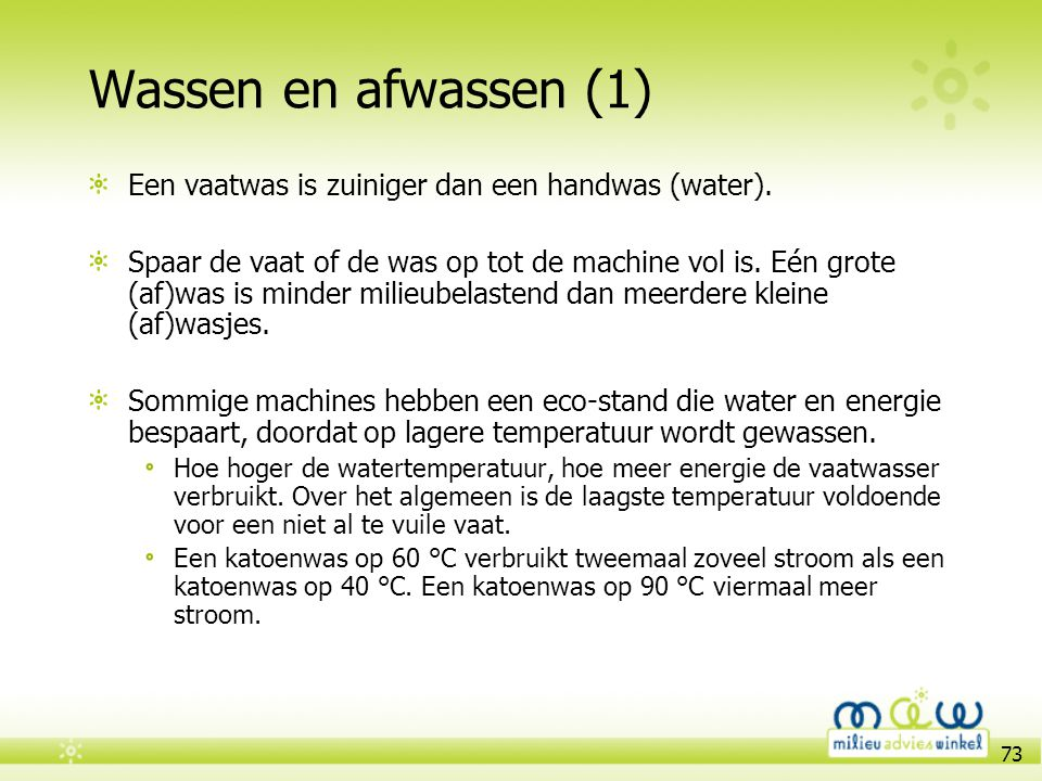 Wassen en afwassen (1) Een vaatwas is zuiniger dan een handwas (water).