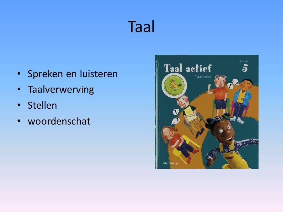 Taal Spreken en luisteren Taalverwerving Stellen woordenschat