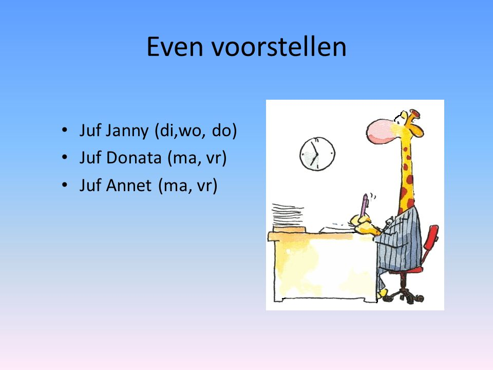Even voorstellen Juf Janny (di,wo, do) Juf Donata (ma, vr)