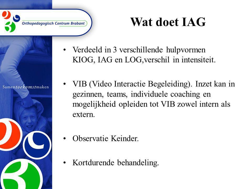 Wat doet IAG Verdeeld in 3 verschillende hulpvormen KIOG, IAG en LOG,verschil in intensiteit.