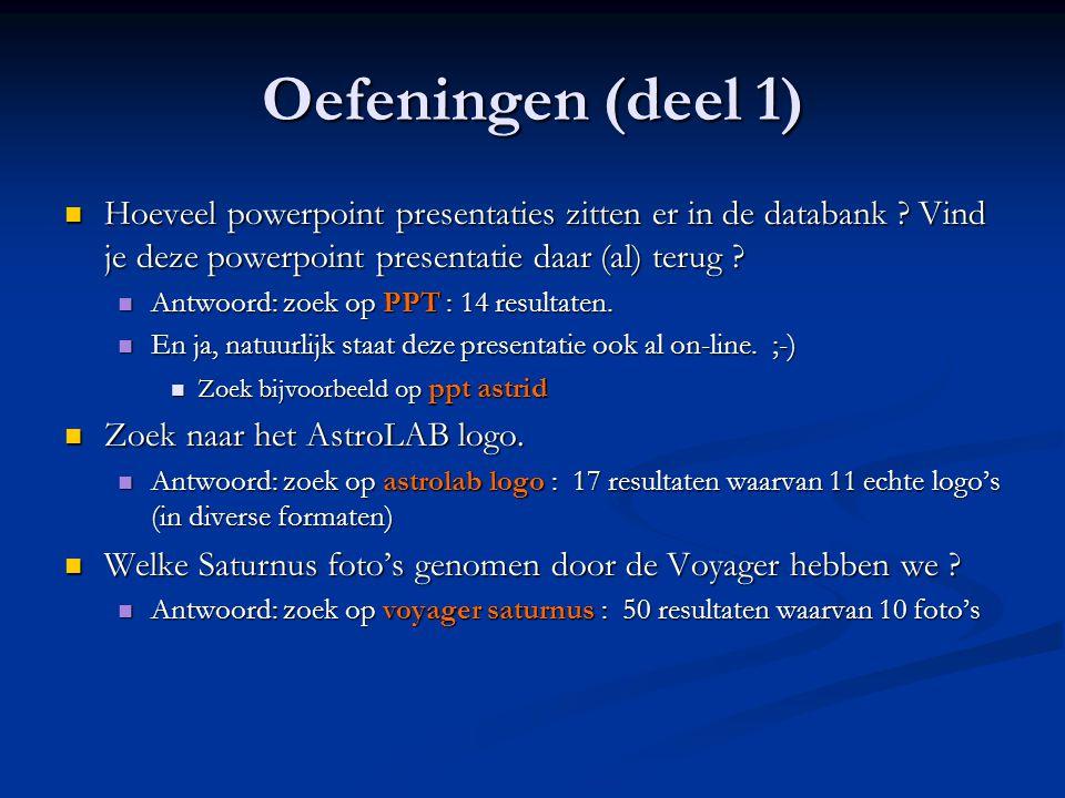 Oefeningen (deel 1) Hoeveel powerpoint presentaties zitten er in de databank Vind je deze powerpoint presentatie daar (al) terug