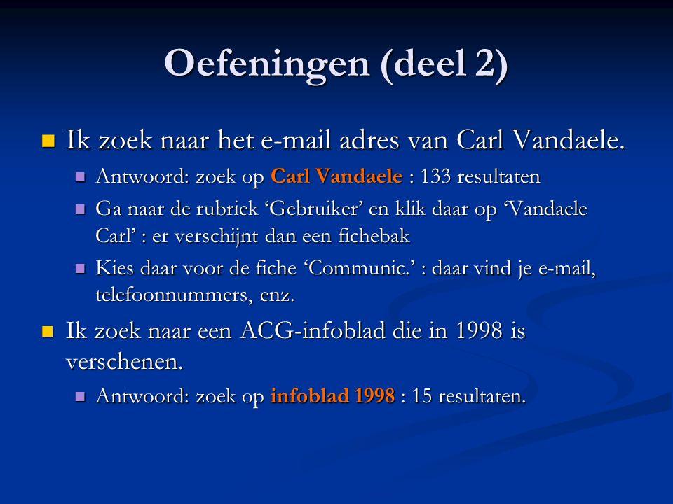 Oefeningen (deel 2) Ik zoek naar het e-mail adres van Carl Vandaele.