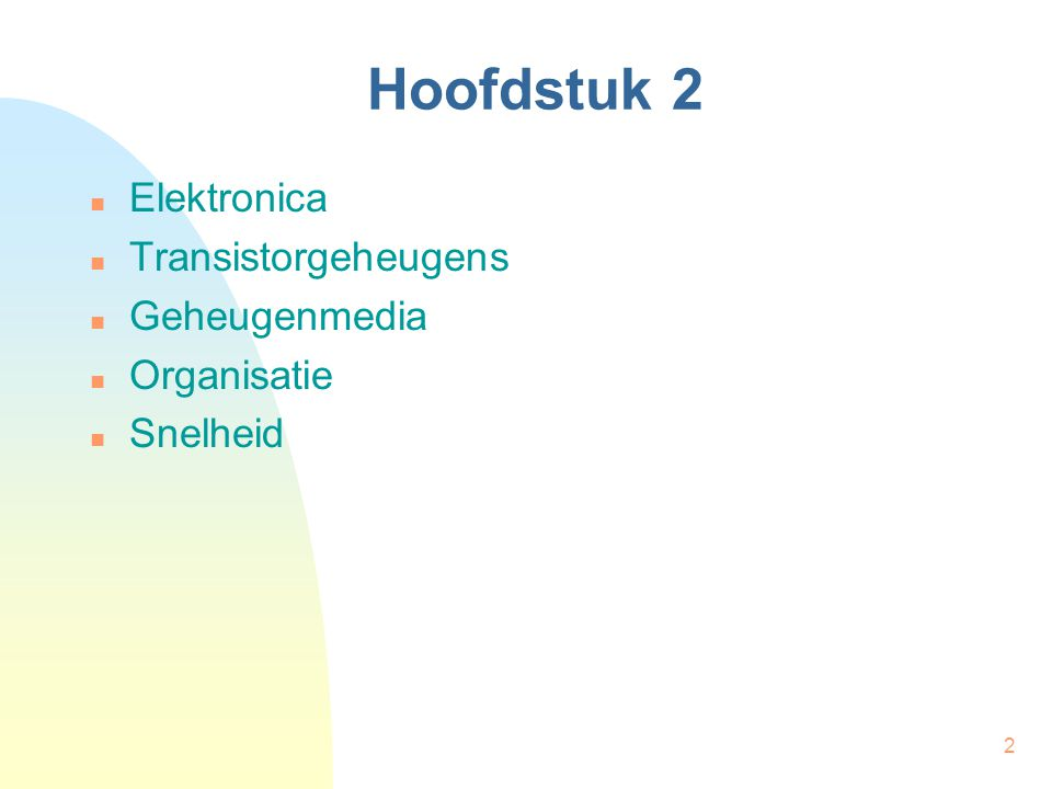 Hoofdstuk 2 Elektronica Transistorgeheugens Geheugenmedia Organisatie