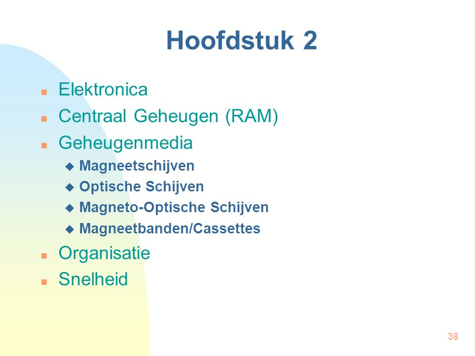 Hoofdstuk 2 Elektronica Centraal Geheugen (RAM) Geheugenmedia
