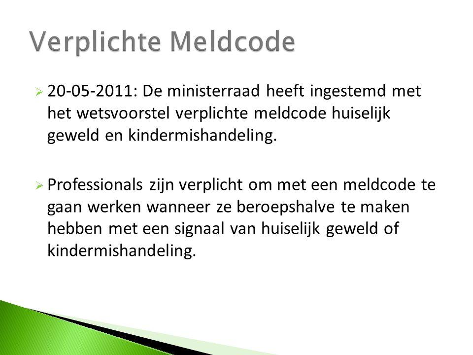 Verplichte Meldcode 20-05-2011: De ministerraad heeft ingestemd met het wetsvoorstel verplichte meldcode huiselijk geweld en kindermishandeling.