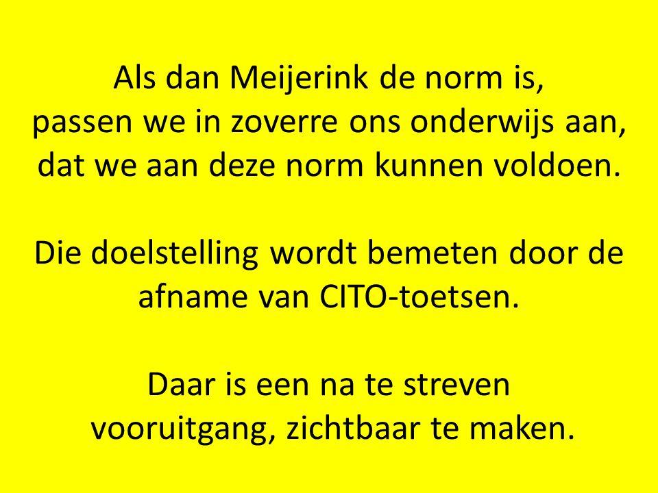 Als dan Meijerink de norm is, passen we in zoverre ons onderwijs aan, dat we aan deze norm kunnen voldoen.