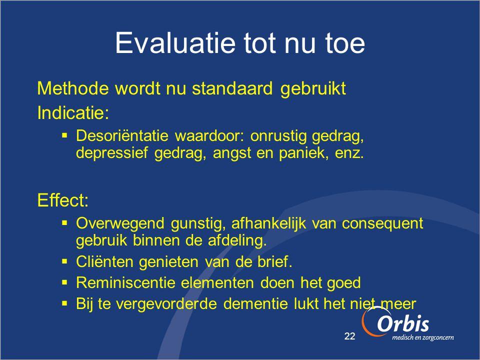 Evaluatie tot nu toe Methode wordt nu standaard gebruikt Indicatie: