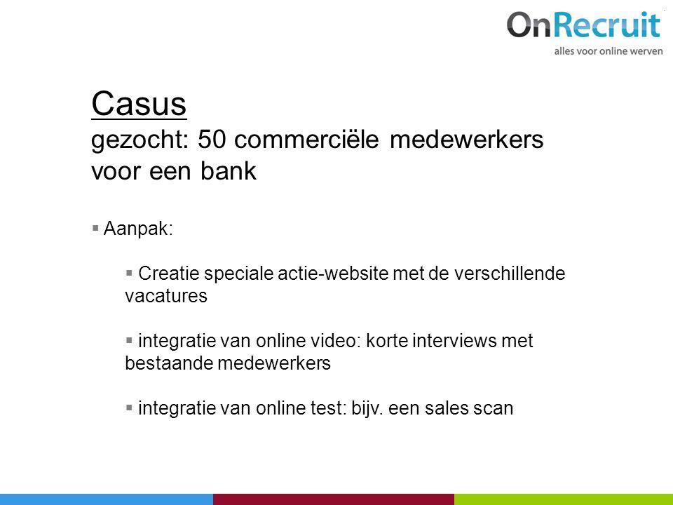 Casus gezocht: 50 commerciële medewerkers voor een bank Aanpak: