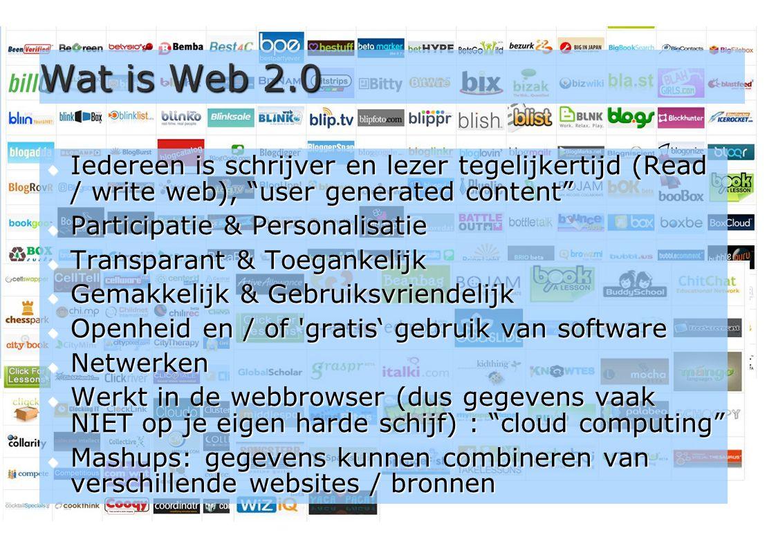 Wat is Web 2.0 Iedereen is schrijver en lezer tegelijkertijd (Read / write web), user generated content