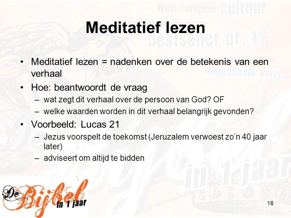 Meditatief lezen Meditatief lezen = nadenken over de betekenis van een verhaal. Hoe: beantwoordt de vraag.