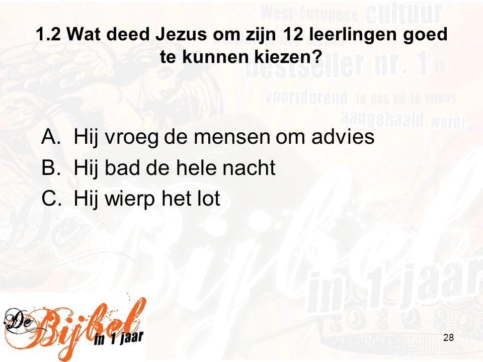 1.2 Wat deed Jezus om zijn 12 leerlingen goed te kunnen kiezen