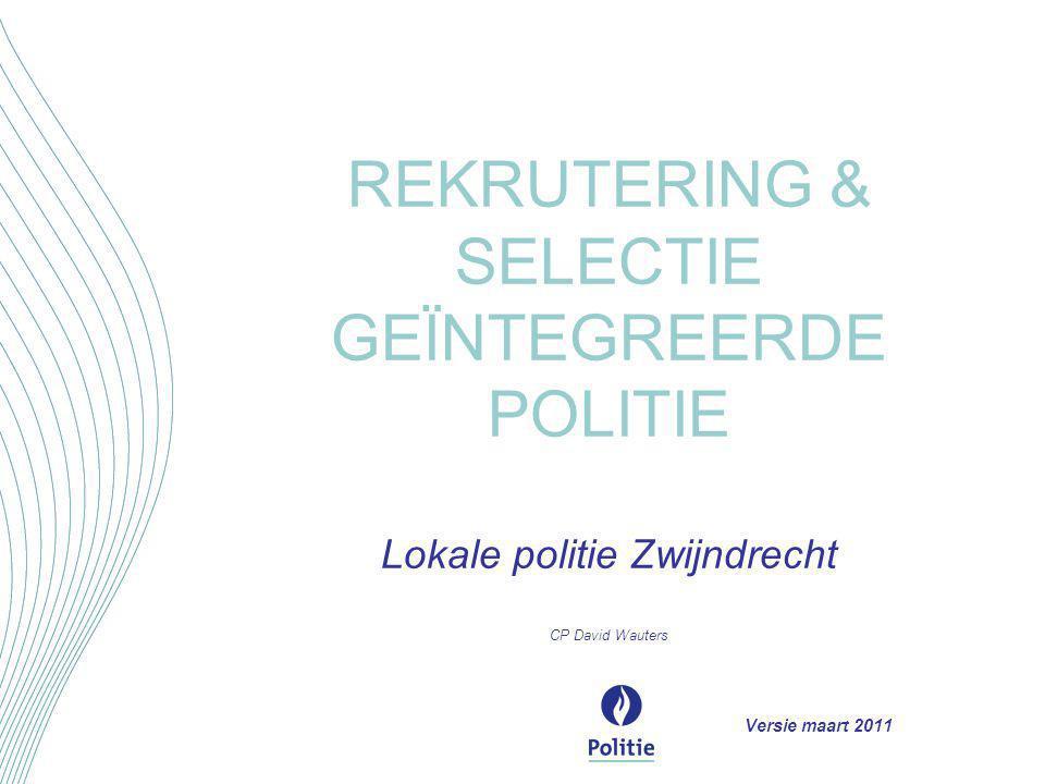 REKRUTERING & SELECTIE GEÏNTEGREERDE POLITIE Lokale politie Zwijndrecht CP David Wauters Versie maart 2011