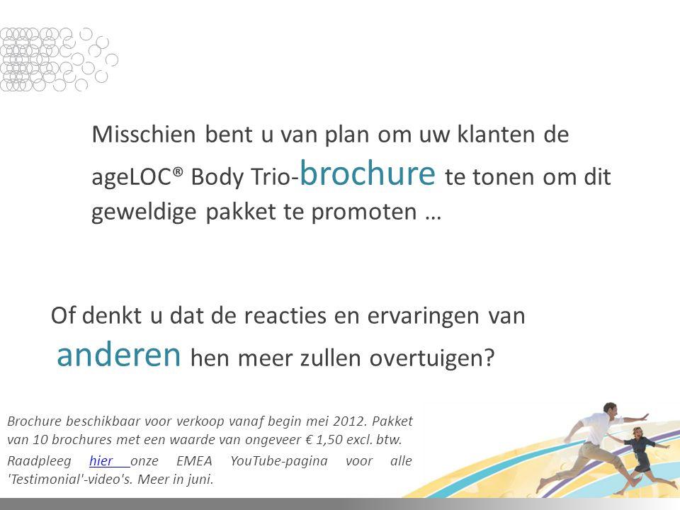 Misschien bent u van plan om uw klanten de ageLOC® Body Trio-brochure te tonen om dit geweldige pakket te promoten …