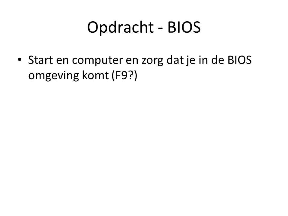 Opdracht - BIOS Start en computer en zorg dat je in de BIOS omgeving komt (F9 )