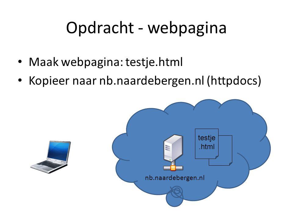 Opdracht - webpagina Maak webpagina: testje.html