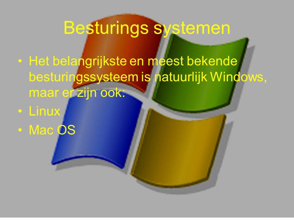Besturings systemen Het belangrijkste en meest bekende besturingssysteem is natuurlijk Windows, maar er zijn ook: