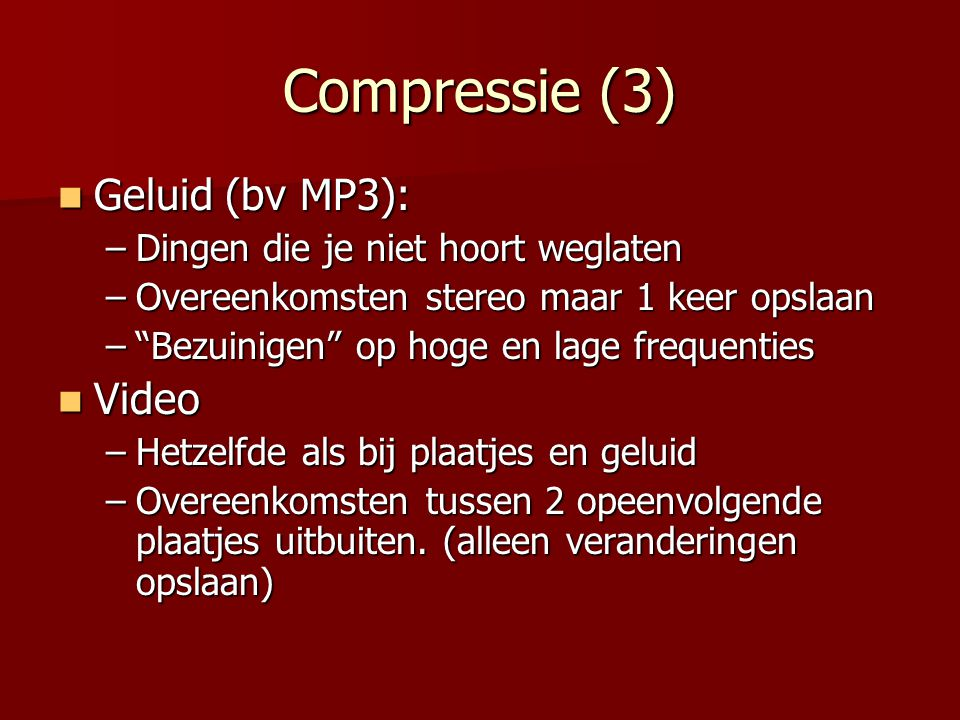 Compressie (3) Geluid (bv MP3): Video