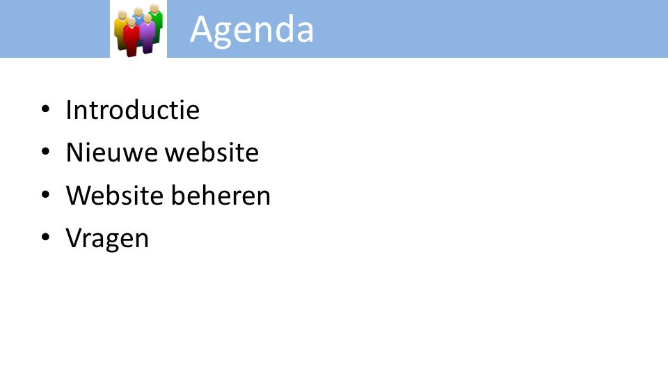 Agenda Introductie Nieuwe website Website beheren Vragen